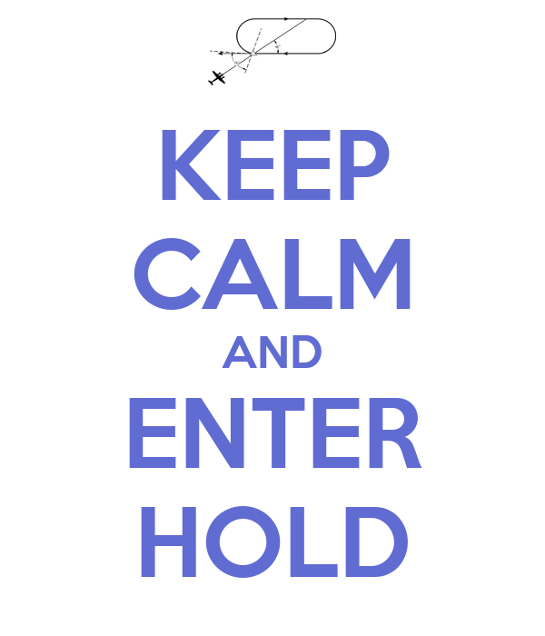 KEEP CALM AND ENTER HOLD