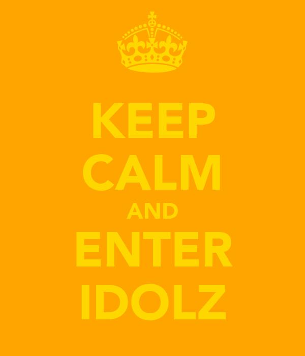 KEEP CALM AND ENTER IDOLZ