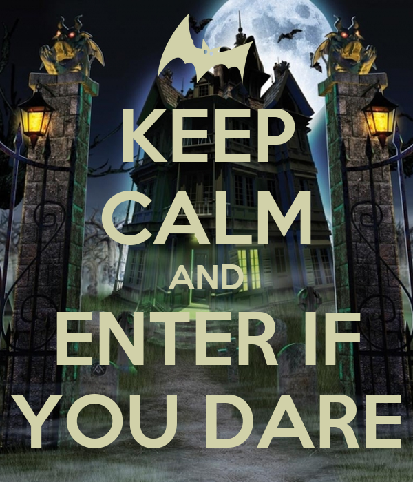 KEEP CALM AND ENTER IF YOU DARE