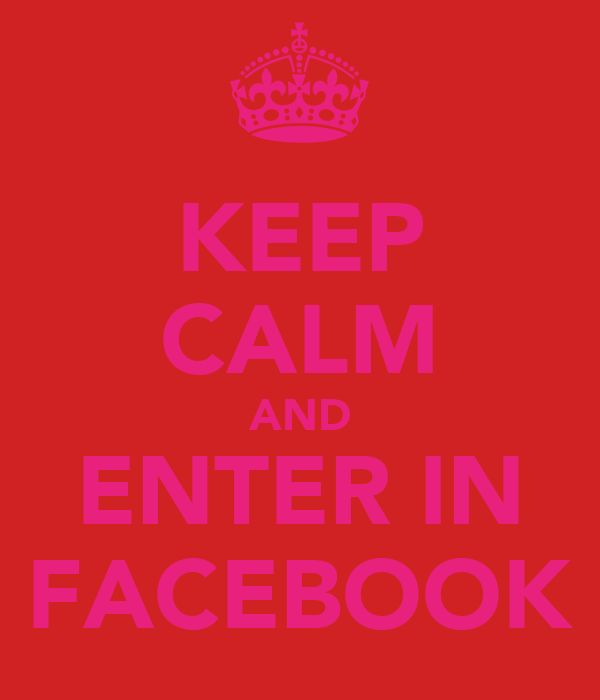 KEEP CALM AND ENTER IN FACEBOOK