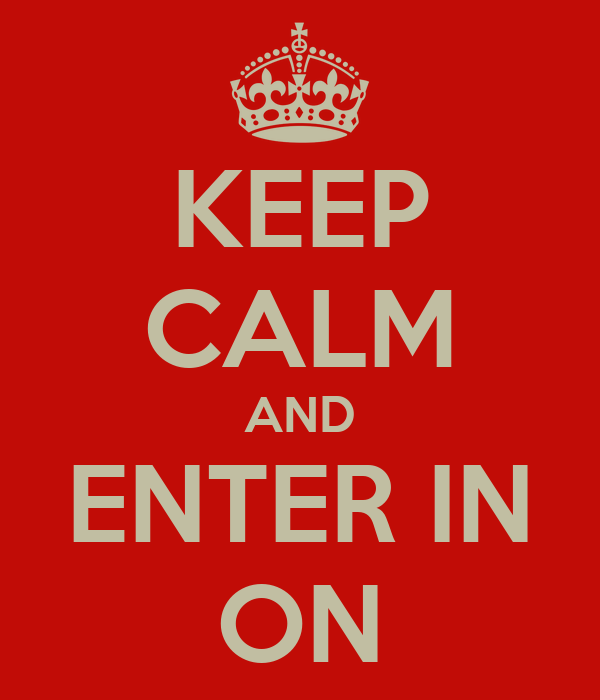 KEEP CALM AND ENTER IN ON