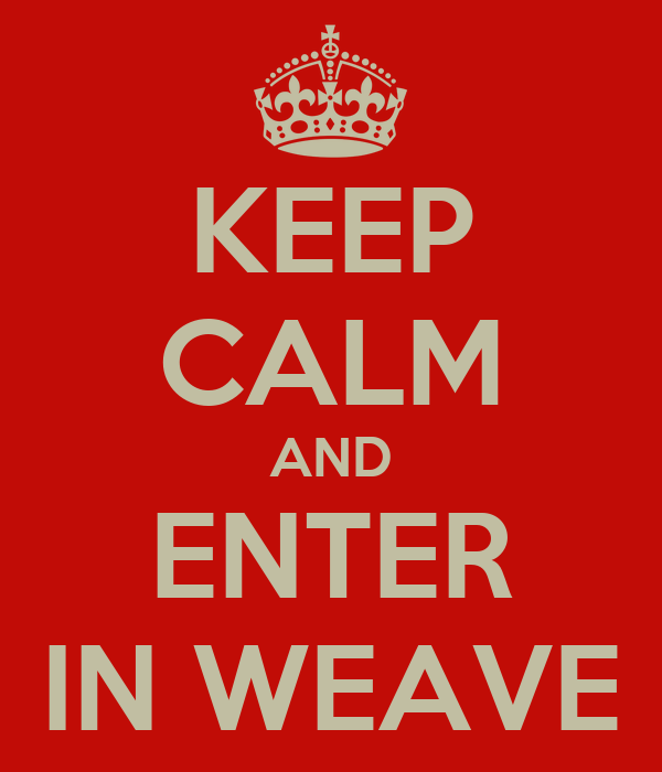 KEEP CALM AND ENTER IN WEAVE