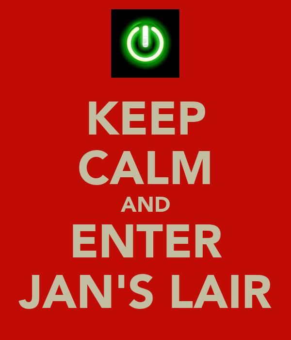 KEEP CALM AND ENTER JAN'S LAIR