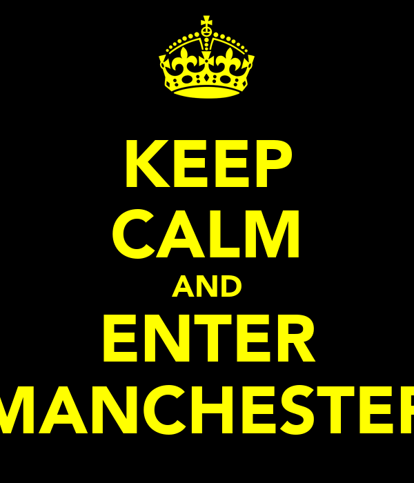 KEEP CALM AND ENTER MANCHESTER