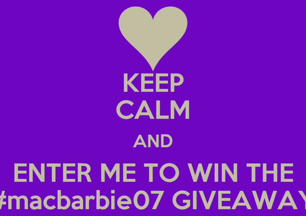 KEEP CALM AND ENTER ME TO WIN THE #macbarbie07 GIVEAWAY