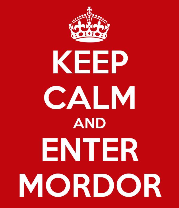 KEEP CALM AND ENTER MORDOR