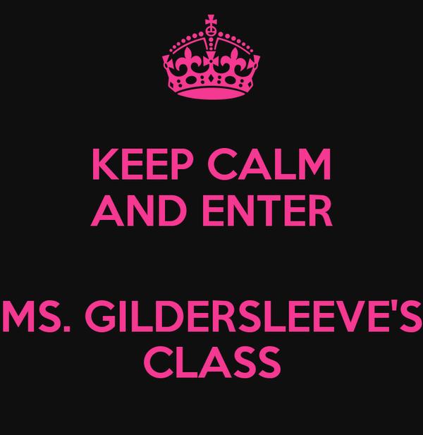 KEEP CALM AND ENTER  MS. GILDERSLEEVE'S CLASS