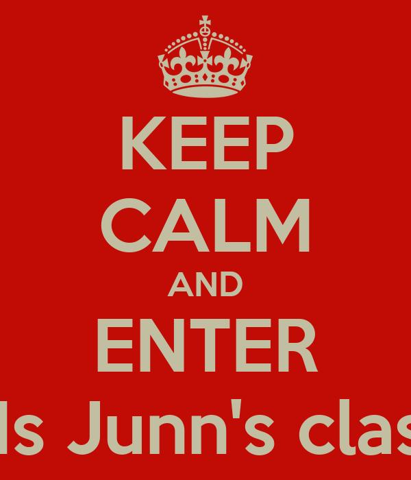 KEEP CALM AND ENTER Ms Junn's class