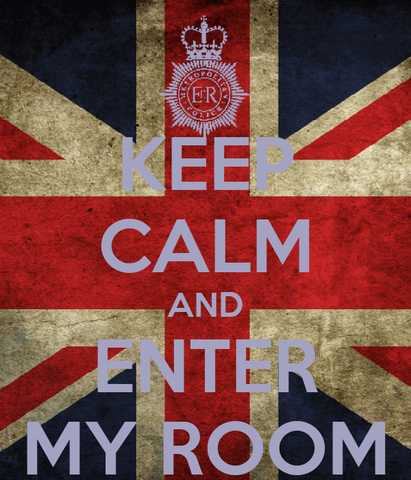 KEEP CALM AND ENTER MY ROOM