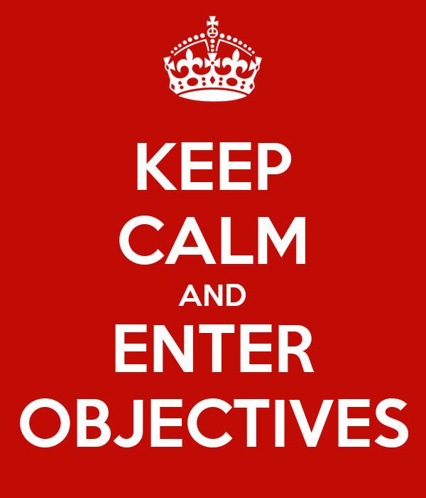 KEEP CALM AND ENTER OBJECTIVES