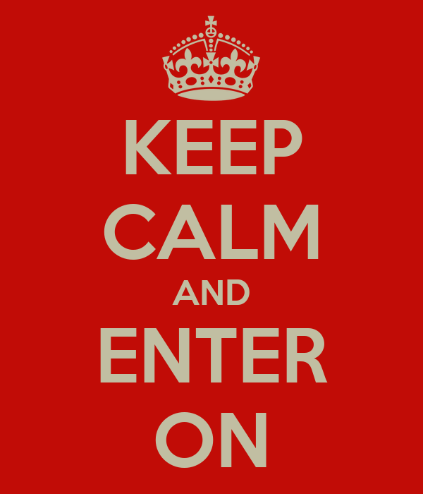 KEEP CALM AND ENTER ON