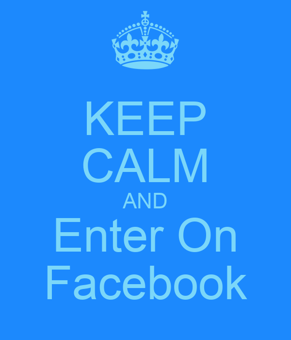 KEEP CALM AND Enter On Facebook