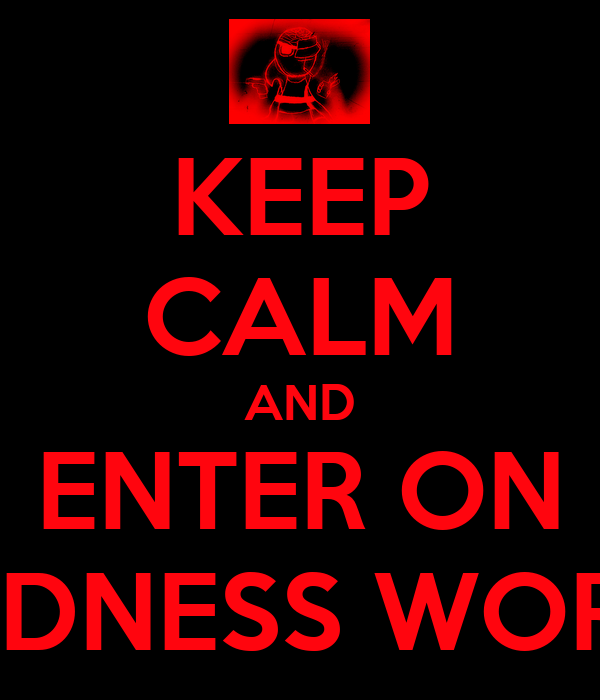 KEEP CALM AND ENTER ON MADNESS WORLD