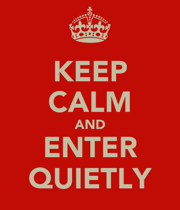 KEEP CALM AND ENTER QUIETLY