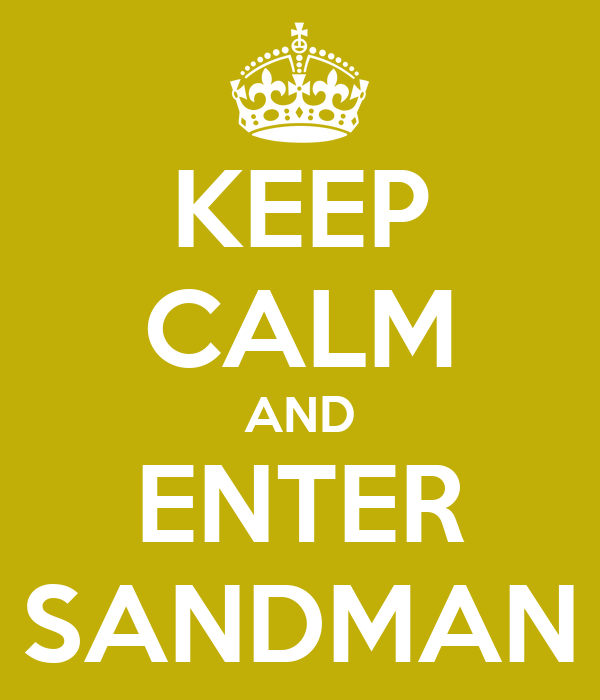 KEEP CALM AND ENTER SANDMAN