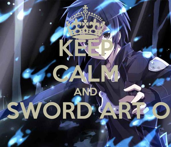 KEEP CALM AND ENTER SWORD ART ONLINE!