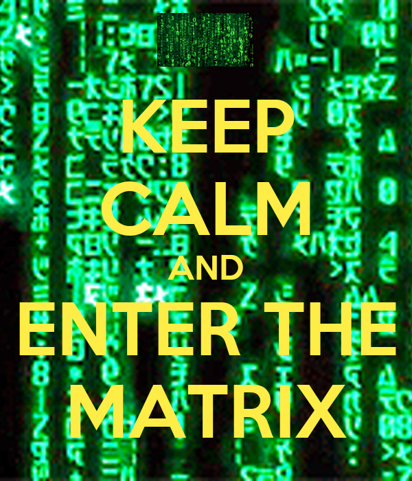 KEEP CALM AND ENTER THE MATRIX