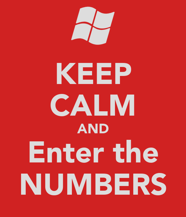 KEEP CALM AND Enter the NUMBERS