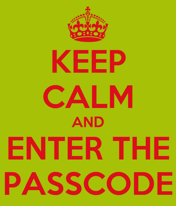 KEEP CALM AND ENTER THE PASSCODE