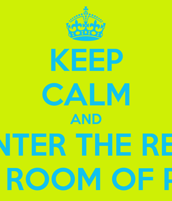KEEP CALM AND ENTER THE RED RED ROOM OF PAIN