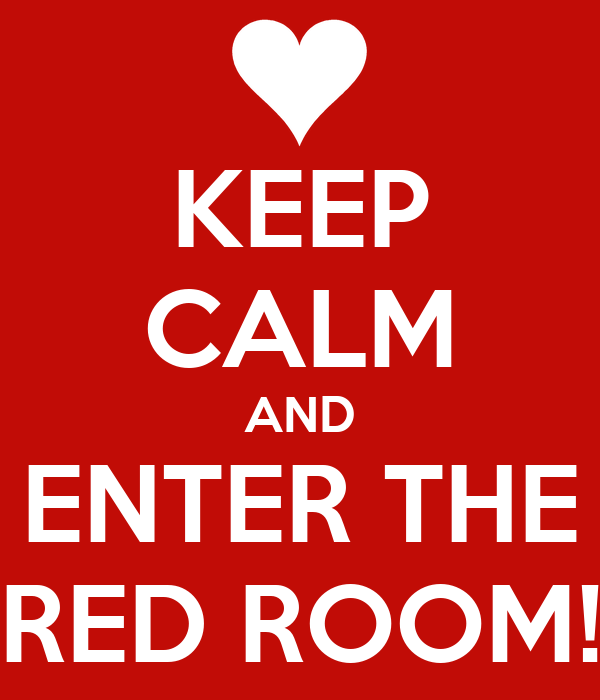 KEEP CALM AND ENTER THE RED ROOM!