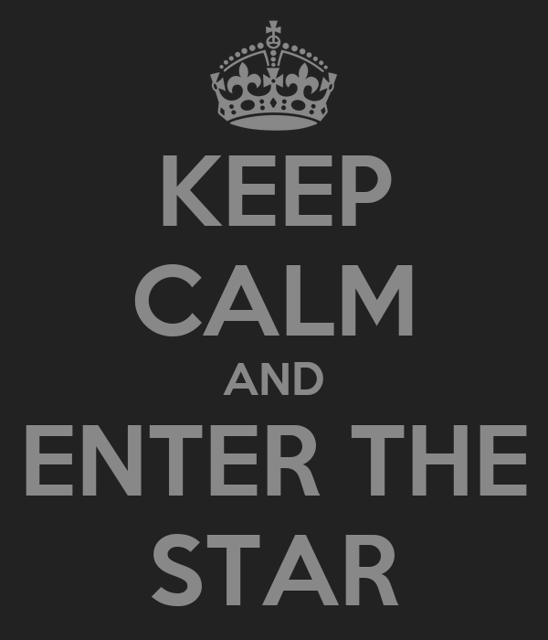KEEP CALM AND ENTER THE STAR