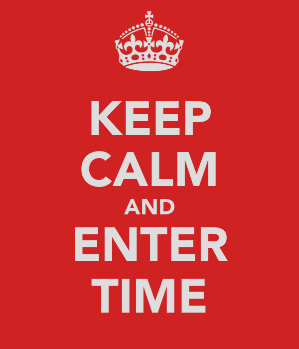 KEEP CALM AND ENTER TIME