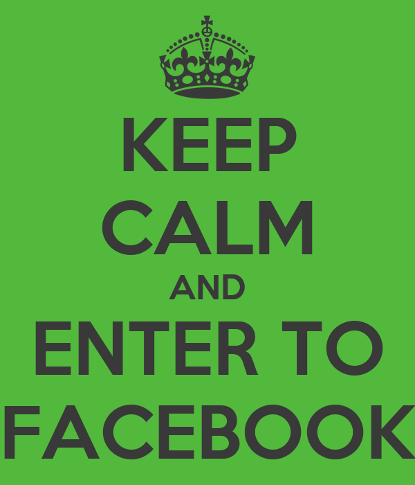 KEEP CALM AND ENTER TO FACEBOOK