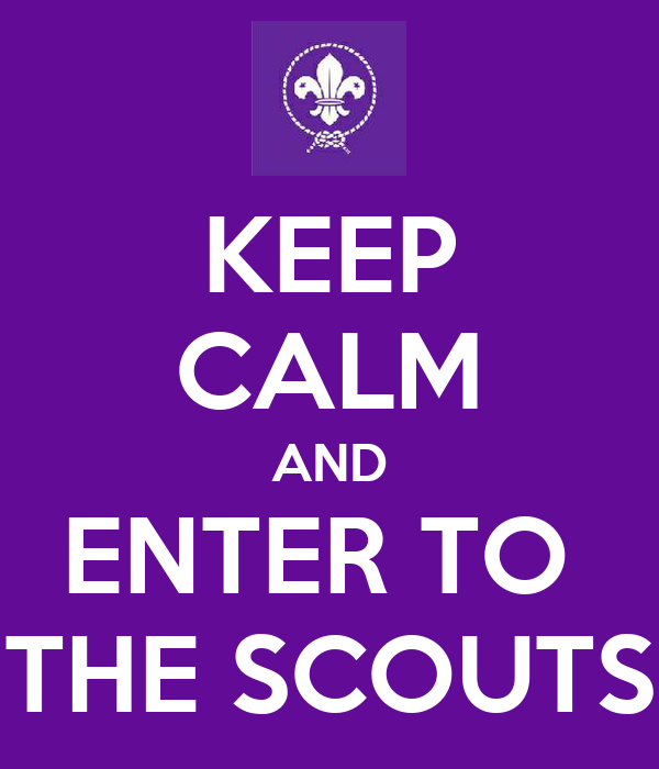 KEEP CALM AND ENTER TO  THE SCOUTS