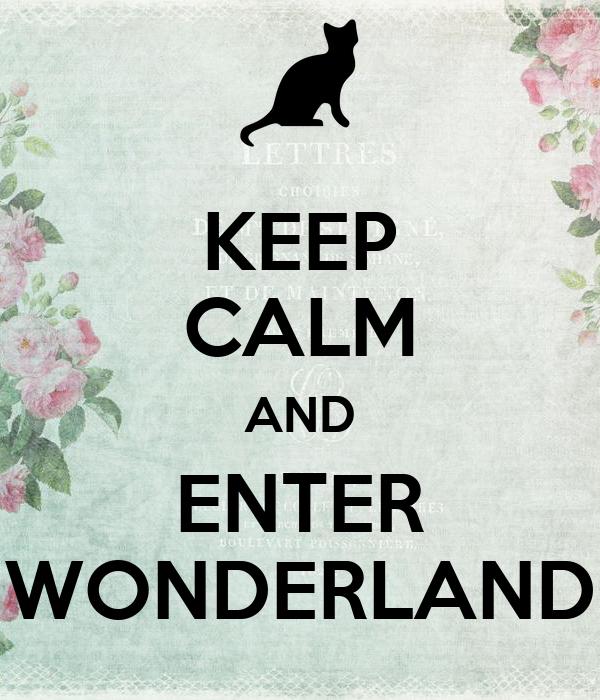 KEEP CALM AND ENTER WONDERLAND