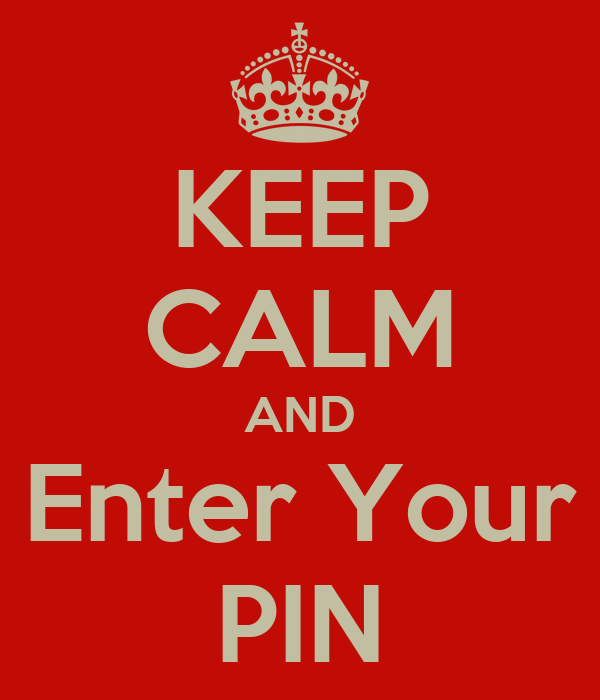 KEEP CALM AND Enter Your PIN