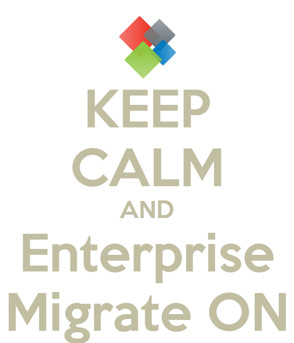 KEEP CALM AND Enterprise Migrate ON
