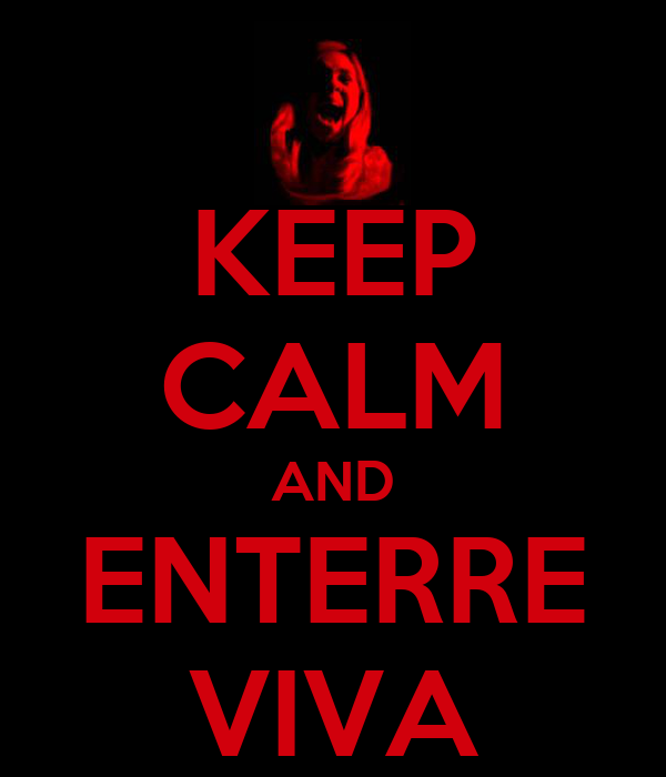 KEEP CALM AND ENTERRE VIVA