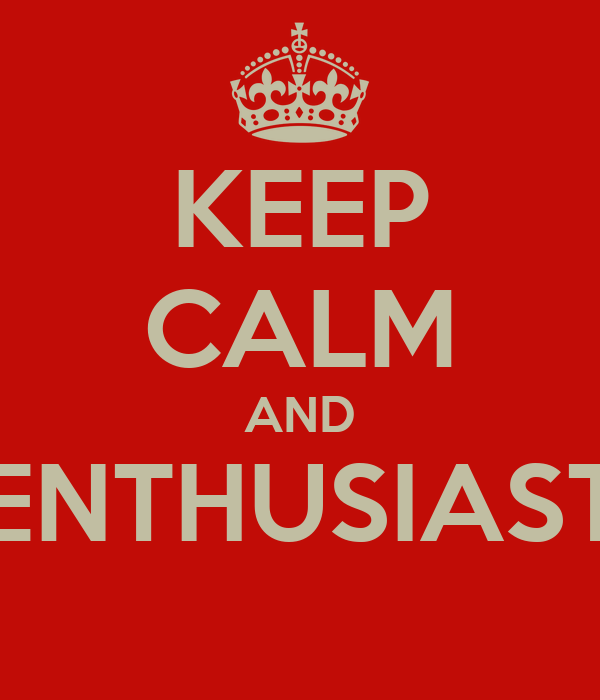 KEEP CALM AND ENTHUSIAST