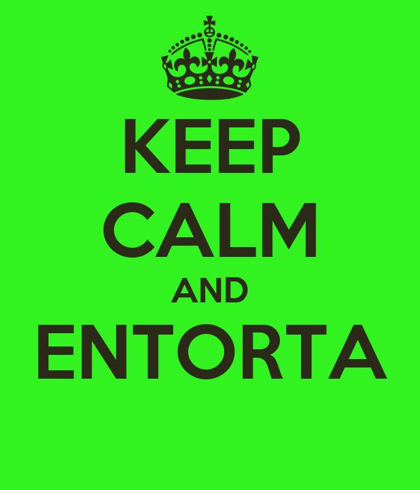 KEEP CALM AND ENTORTA