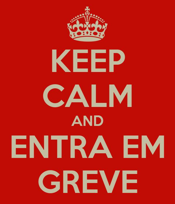 KEEP CALM AND ENTRA EM GREVE