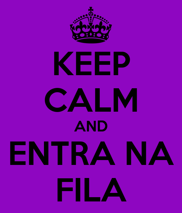 KEEP CALM AND ENTRA NA FILA