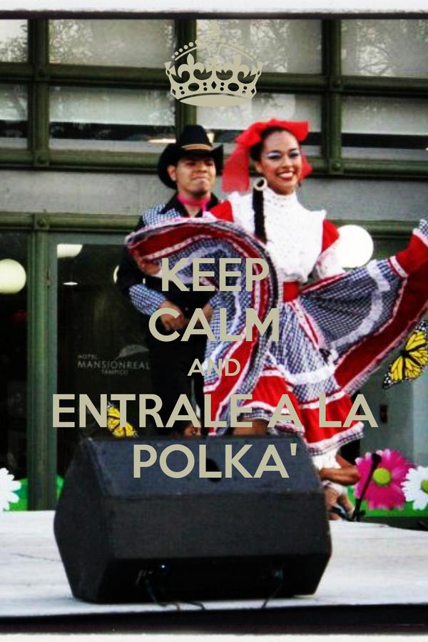 KEEP CALM AND ENTRALE A LA POLKA'