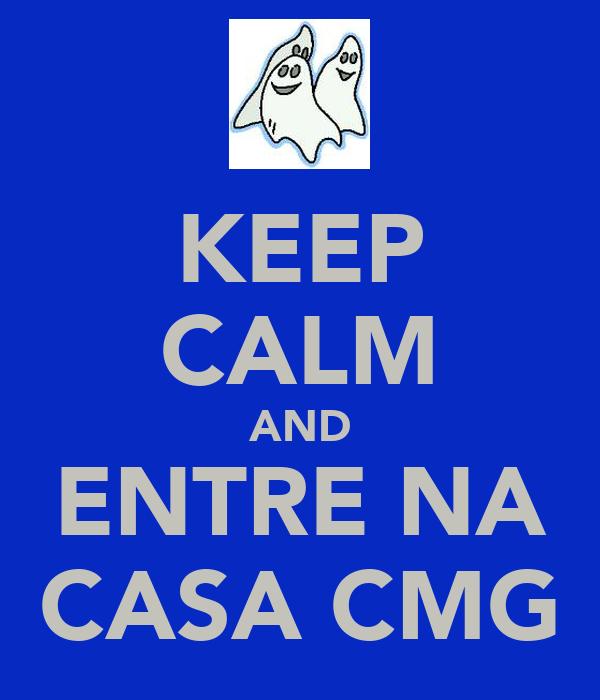KEEP CALM AND ENTRE NA CASA CMG