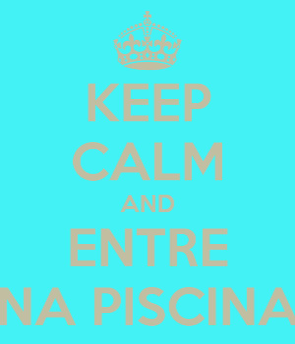 KEEP CALM AND ENTRE NA PISCINA