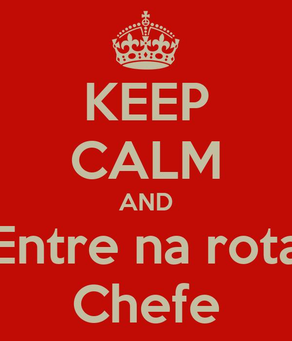 KEEP CALM AND Entre na rota Chefe
