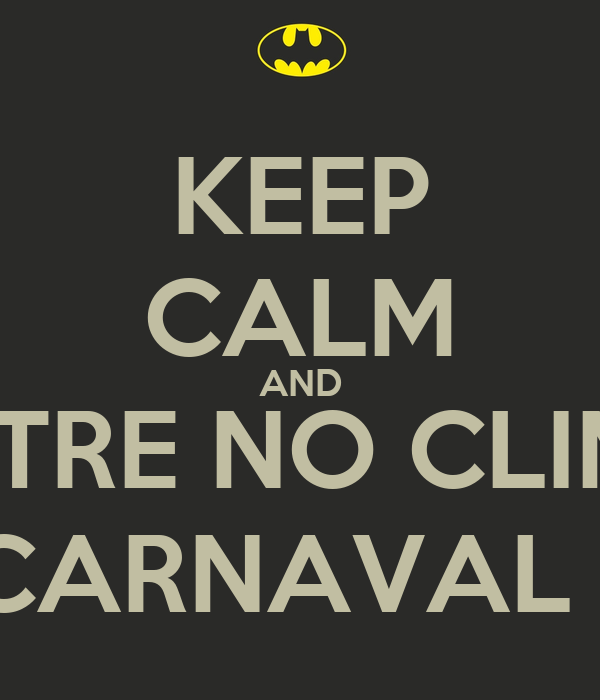 KEEP CALM AND ENTRE NO CLIMA VOCÊ ESTÁ NO CARNAVAL DE DIAMANTINA