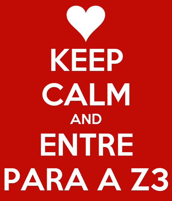 KEEP CALM AND ENTRE PARA A Z3