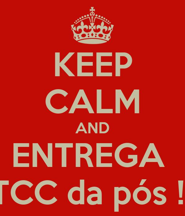 KEEP CALM AND ENTREGA  o TCC da pós !!!!!!