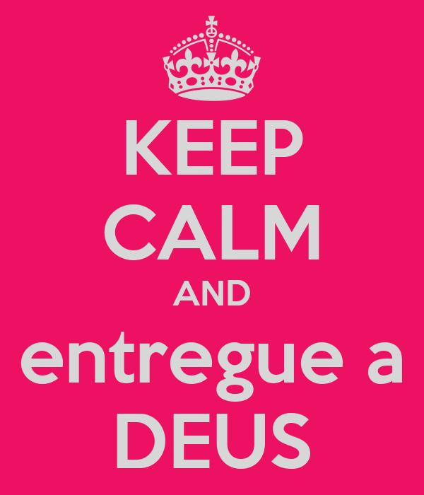 KEEP CALM AND entregue a DEUS