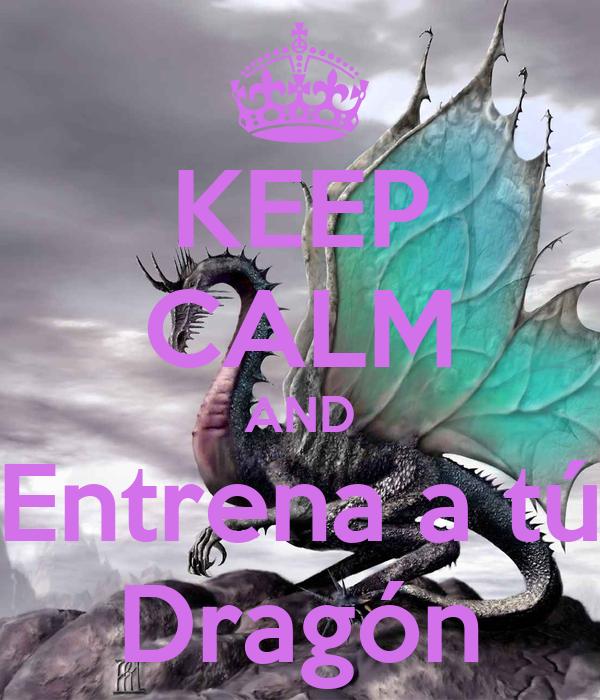 KEEP CALM AND Entrena a tú Dragón