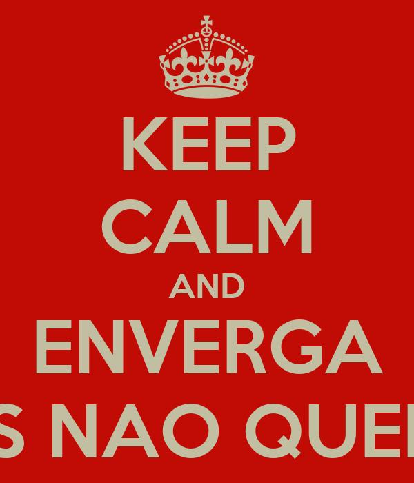 KEEP CALM AND ENVERGA MAS NAO QUEBRA