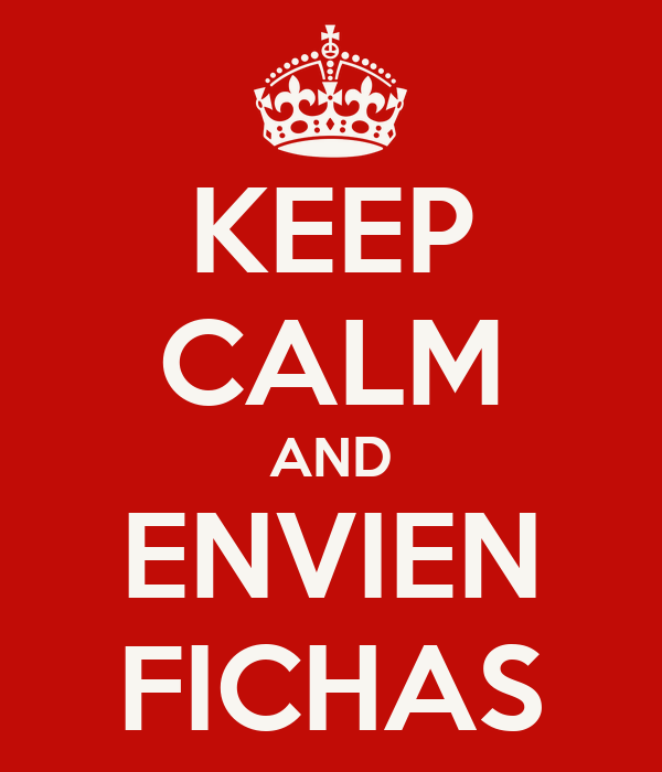 KEEP CALM AND ENVIEN FICHAS