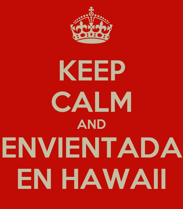 KEEP CALM AND ENVIENTADA EN HAWAII