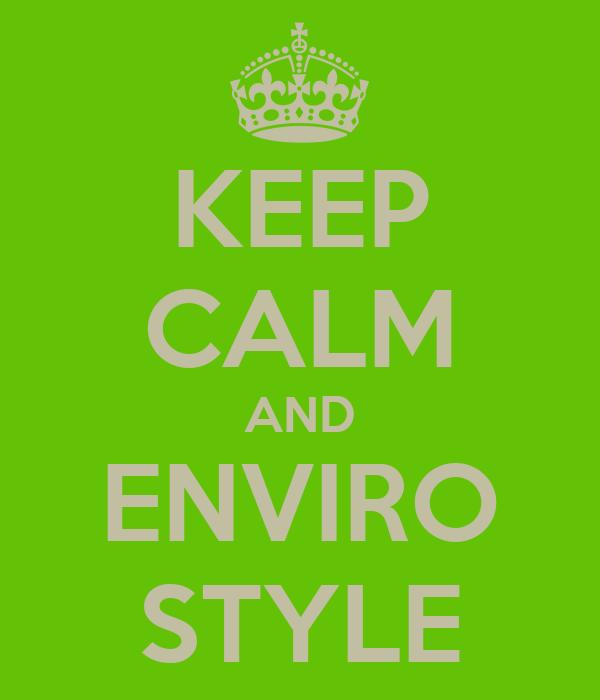 KEEP CALM AND ENVIRO STYLE